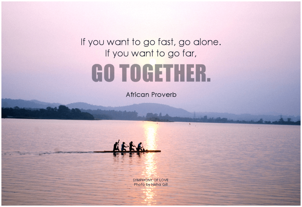 if-u-want-to-go-far-go-together-african-proverb